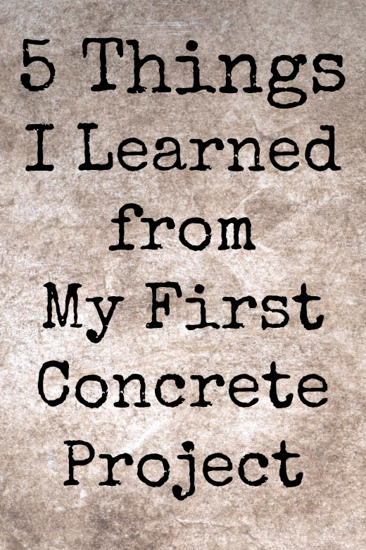 5 Things I Learned from My First Concrete Project