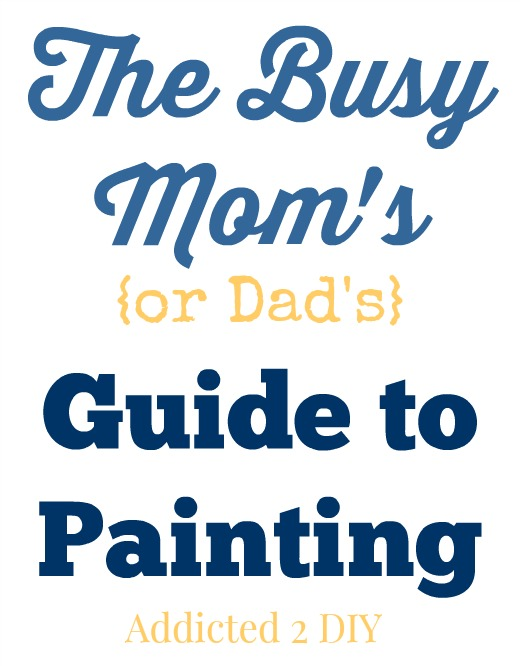 The Busy Mom's {or Dad's} Guide to Painting