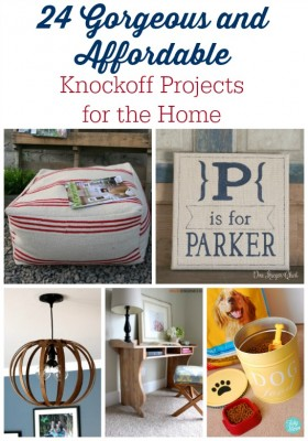 24 Gorgeous and Affordable Knockoff Projects for the Home
